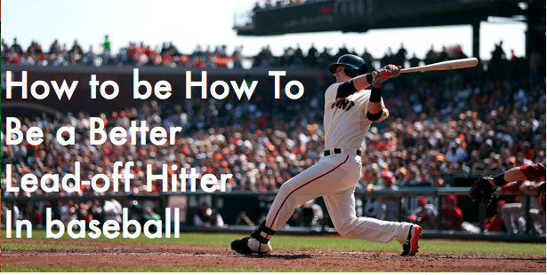 How To Be a Better Lead-off Hitter In baseball