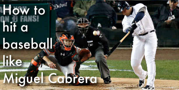 How to hit a baseball like Miguel Cabrera