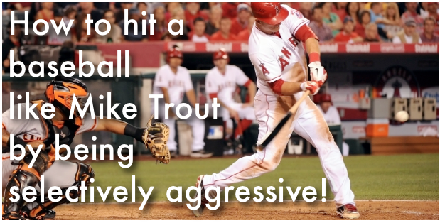How to hit a baseball like Mike Trout by being selectively aggressive!