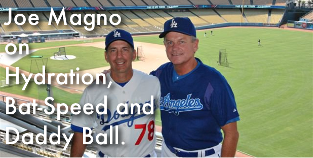 Joe Magno on Hydration, Bat-Speed and Daddy Ball