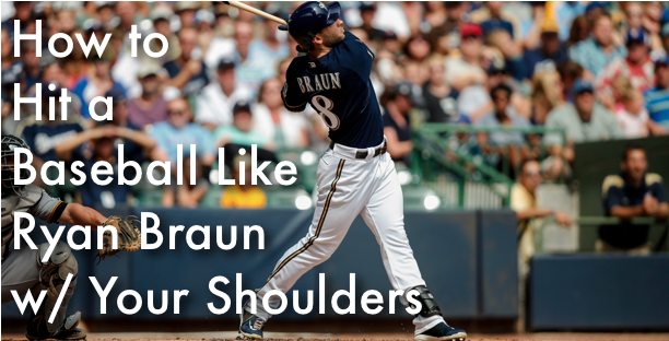 How to Hit a Baseball like Ryan Braun With Your Shoulders