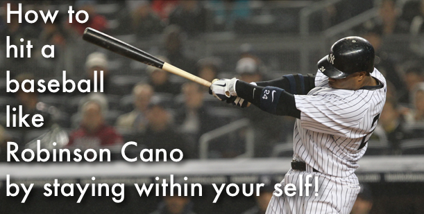 How to Hit a baseball like Robinson Cano by staying within your self!
