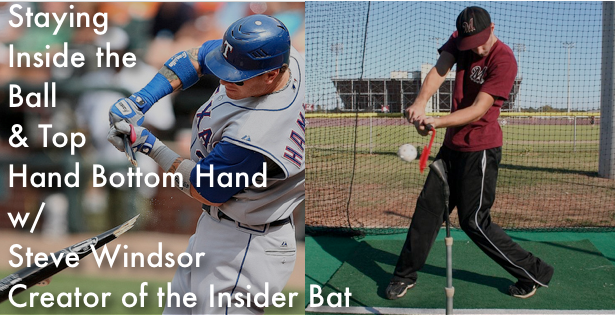 Staying  Inside the  Ball  & Top  Hand Bottom Hand  w/  Steve Windsor Creator of the Insider Bat