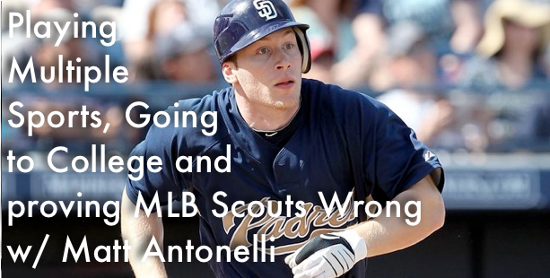 Playing  Multiple Sports, Going  to College and proving MLB Scouts Wrong w/ Matt Antonelli