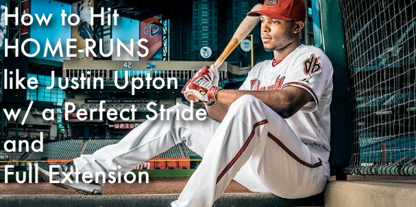 How to Hit  HOME-RUNS like Justin Upton  w/ a Perfect Stride and Full Extension