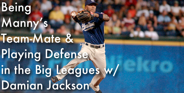 Being Manny's Team-Mate & Playing Defense in the Big Leagues w/ Damian Jackson