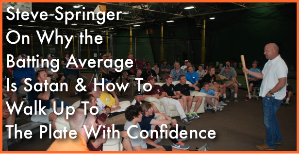 Steve Springer On Why The Batting Average Is Satan & How To Walk Up To The Plate With Confidence