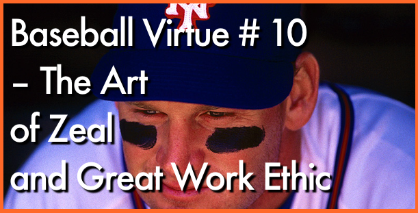 Baseball Virtue # 10 – The Art of Zeal and Great Work Ethic