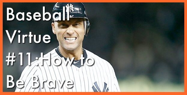 Baseball Virtue #11: How to Be Brave