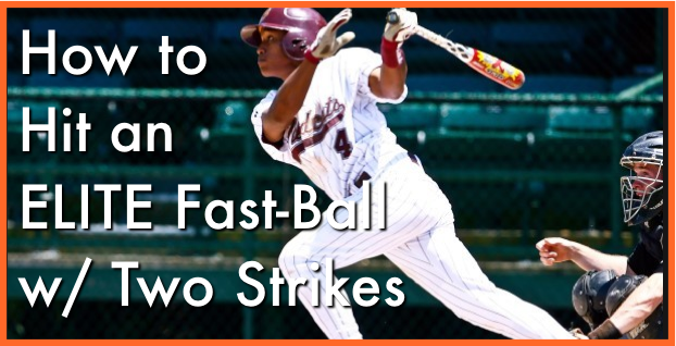 How To Hit An Elite Fast-Ball w/ Two-Strikes