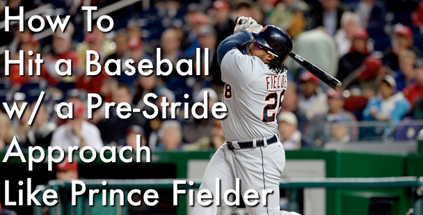 Drive Balls Into The Gap w/ a Post-Stride Like Prince Fielder