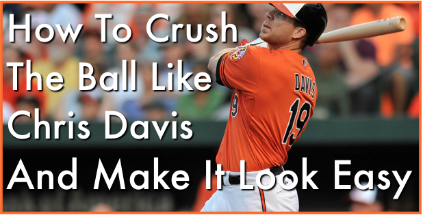 Crush The Ball Like Chris Davis & Make It Look Easy.