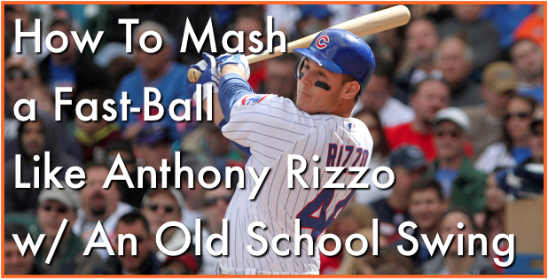 How to MASH the ball w/ An Old School Swing Like Anthony Rizzo