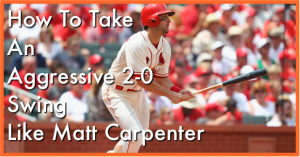 How to improve my baseball swing in a 2-0 count like Matt Carpenter.