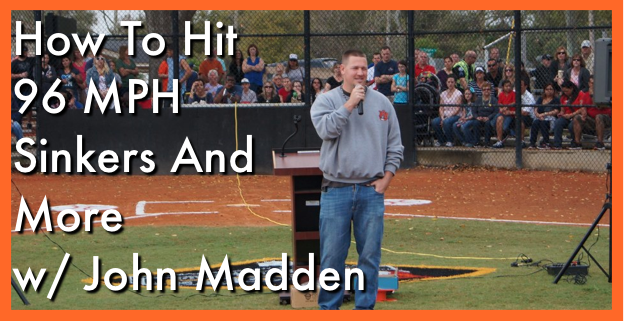 How To Hit 96 MPH Sinkers And More w/ John Madden