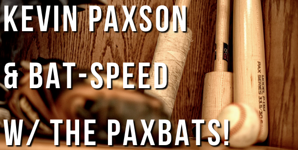 Kevin Paxson & Bat-Speed w/ The PaxBats!