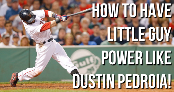 How to have little guy POWER like Dustin Pedroia