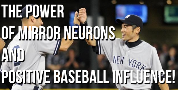 Mirror Neurons: The power of having positive baseball influences