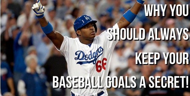 Why you should always keep your baseball goals a secret!