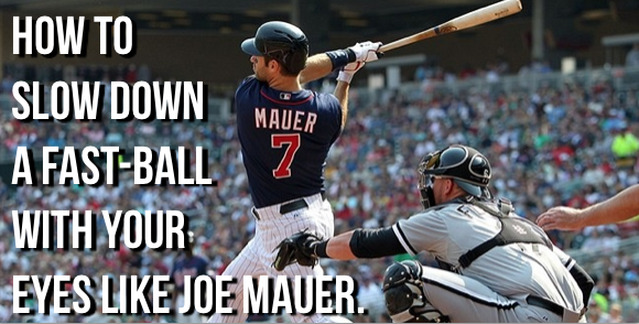 How to slow down a fast-ball with your eyes like Joe Mauer