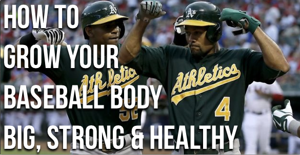 How to grow your baseball body big, strong and healthy!